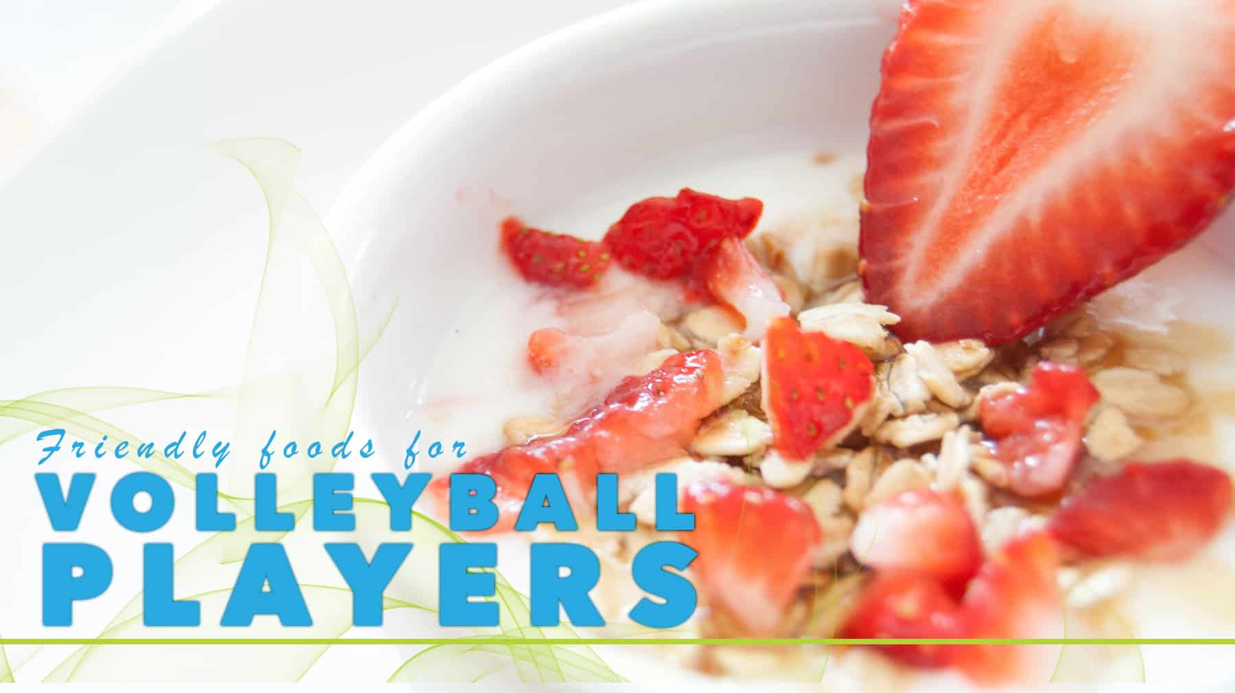 Friendly Foods For Volleyball Players