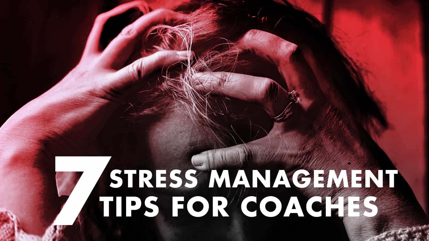 7 Stress Management Tips For Coaches