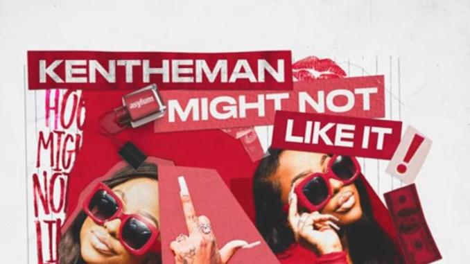 """KenTheMan Provides An Undeniable Banger On """"Might Not Like It"""""""