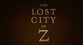 THE LOST CITY OF Z: Brand New Clip Released