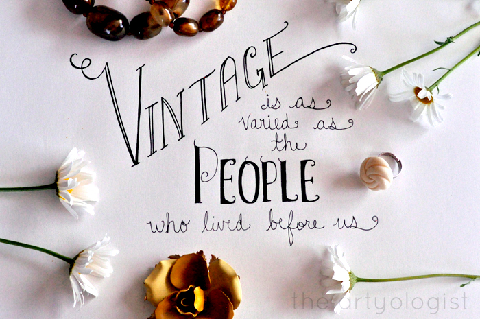 vintage is as varied as the people who lived before us the artyologist
