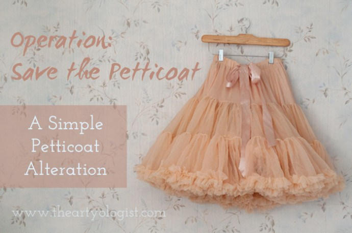 Operation Save the Petticoat (Or a Simple Petticoat Alteration), the artyologist