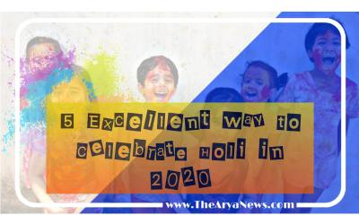 5 Excellent Ways to Celebrate Holi in 2020