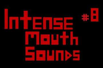 Intense Mouth Sounds
