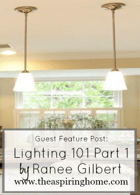 Lighting Basics 101 by Ranee Gilbert for The Aspiring Home