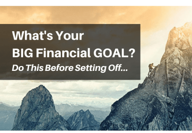 Have A Big Financial Goal? Here's What You Need To Do First!
