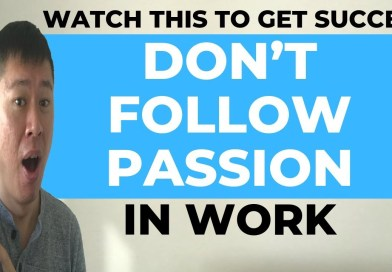 Don't Follow Passion In Work! (3 Things You Have To Know)