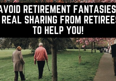 Avoid retirement fantasies | Real sharing from retirees to help you!