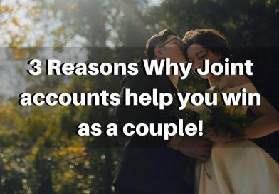 3 Reasons Why Joint Accounts Help You Win As A Couple!