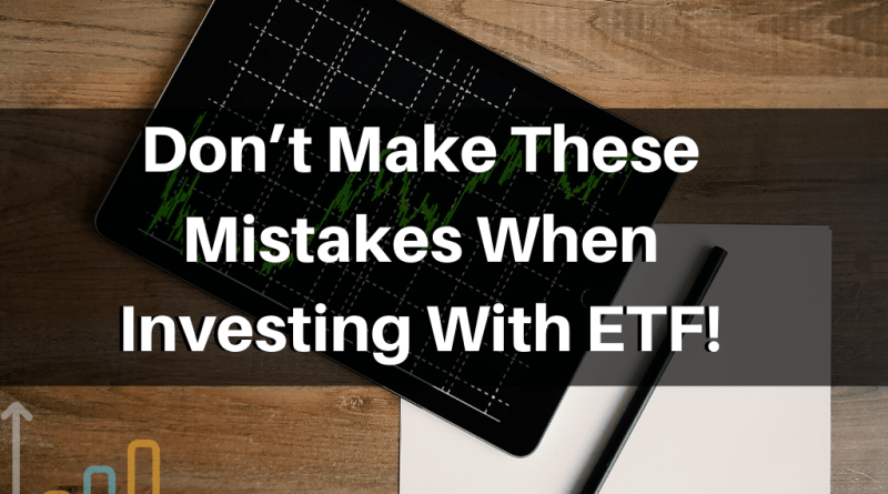 Don't Make These Mistakes When Investing With ETF!