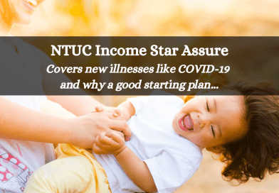 NTUC INCOME Star Assure – Covers new illnesses like COVID-19 and why a good starting plan!