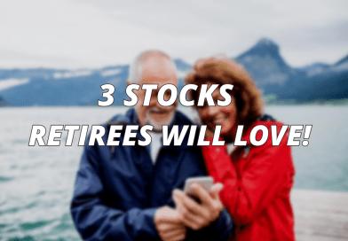 3 STOCKS RETIREE WILL LOVE
