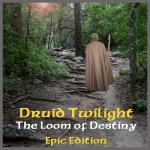 Book - Druid Twilight - The Loom of Destiny Epic Edition - Shamanism and Fantasy - Gerry Starnes - Austin Texas author