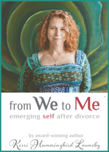 Kerri Humingbird - From Me To We - Emerging Self After Divorce