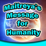 Maitreya's Message For Humanity