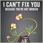 Book - I Can't Fix You--Because You're Not Broken - The Eight Keys to Freeing Yourself From Painful Thoughts and Feelings - byJo Eckler PsyD RYT