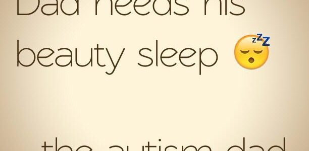 This #Autism Dad needs his beauty sleep