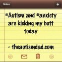 #Autism and #anxiety are kicking my butt today