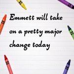 Emmett will take on a pretty major change today