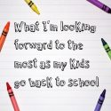 What I'm looking forward to the most as my kids go back to school