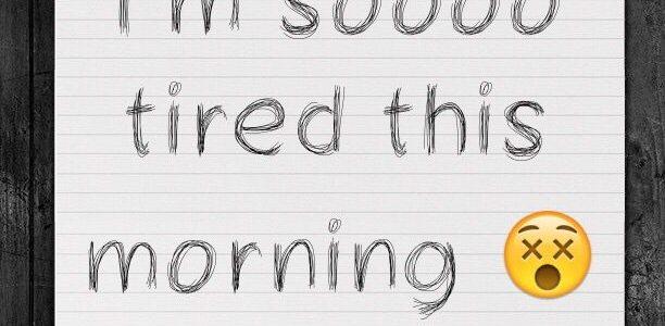 I'm soooo tired this morning