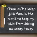 There isn't enough junk food in the world to keep my kids from driving me crazy today