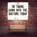 I'm taking Gavin into the doctors today