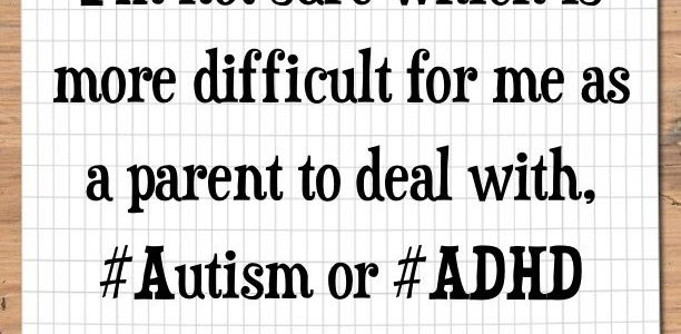 I'm not sure which is more difficult for me to deal with as a parent, #Autism or #ADHD