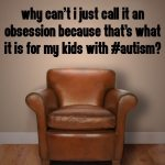 Why can't I just call it an obsession because that's what it is for my kids with #Autism?