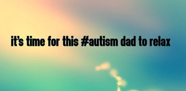 It's time for this #Autism Dad to relax