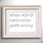 When ADHD medication goes wrong