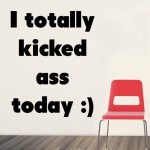 I totally kicked ass today :)