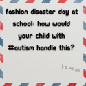 Fashion Disaster Day At School: How would your child with #Autism handle this?
