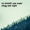 Mr. Emmett was super clingy last night