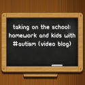 Taking on the school: Homework and kids with #Autism (video blog)