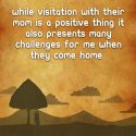 While visitation with their Mom is a positive thing,  it also presents many challenges for me when they come home