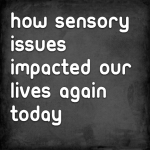 How sensory issues impacted our lives again today
