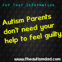 #Autism Parents don't need your help to feel guilty