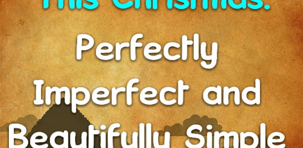 MOVING FORWARD THIS CHRISTMAS: Perfectly Imperfect and Beautifully Simple