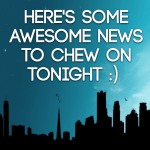 Here's some awesome news to chew on tonight :)