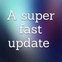 A super fast update