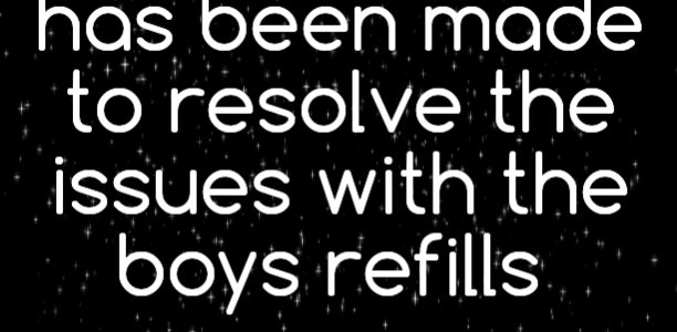 Major progress has been made to resolve the issues with the boys refills