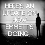 Here's an update on how Emmett's doing