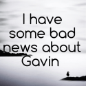 I have some bad news about Gavin