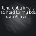 Why tubby time is so hard for my kids with #Autism