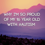 Why I'm so proud of my 16 year old with #Autism