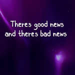 There's good news and there's bad news