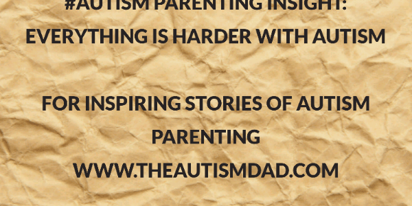 #Autism Parenting Insight: Everything is harder with Autism