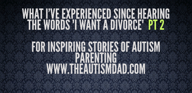 "What I've experienced since hearing the words ""I want a divorce""  PT 2"