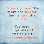 Here's why days like today are tougher for my kids with #Autism